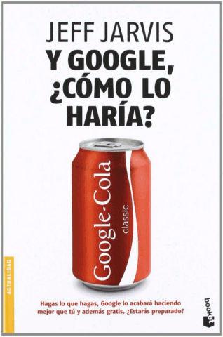 Y Google, ¿cómo lo haría? de Jeff Jarvis