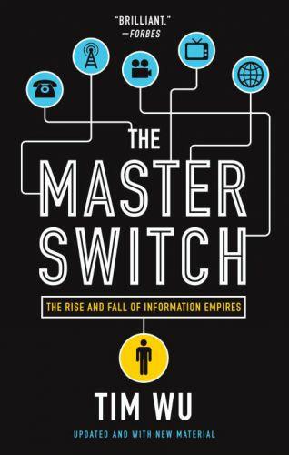 The Master Switch (El interruptor maestro) por Tim Wu