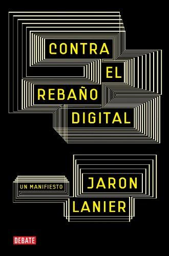 Contra el rebaño digital: Un manifiesto, por Jaron Lanier
