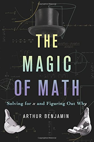 The Magic of Math: Solving for X and Figuring Out Why, de Arthur Benjamin